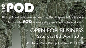 The Pod - Bishop Auckland - Open for Business - Saturday 18th April 2015
